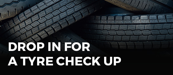 Drop by for a tyre checkup.